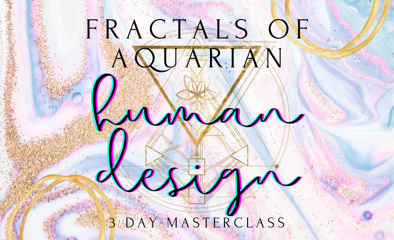 Fractals of Aquarian Human Design Masterclass